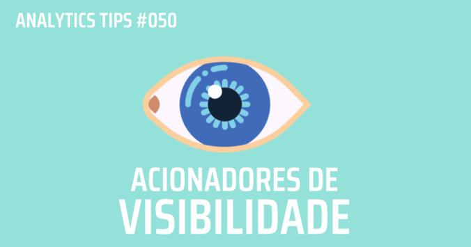 Acionadores de Visibilidade